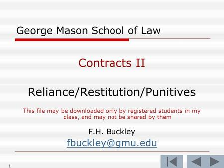 1 George Mason School of Law Contracts II Reliance/Restitution/Punitives This file may be downloaded only by registered students in my class, and may not.