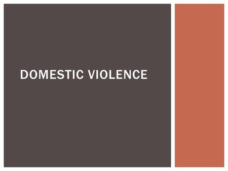 DOMESTIC VIOLENCE.  Violence or physical abuse ________________________________ ____________________ usually violence by men against women.  When a.