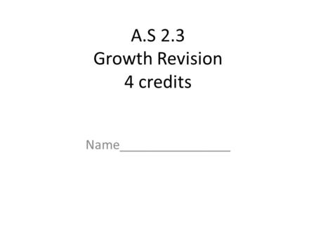 A.S 2.3 Growth Revision 4 credits Name________________.