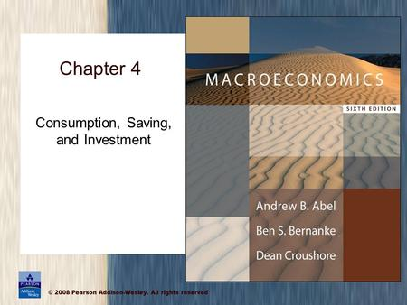© 2008 Pearson Addison-Wesley. All rights reserved Consumption, Saving, and Investment Chapter 4.