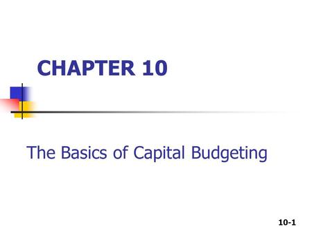 10-1 CHAPTER 10 The Basics of Capital Budgeting. 10-2 What is capital budgeting? Analysis of potential additions to fixed assets. Long-term decisions;