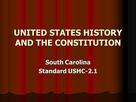 UNITED STATES HISTORY AND THE CONSTITUTION South Carolina Standard USHC-2.1.