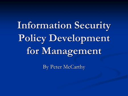 Information Security Policy Development for Management By Peter McCarthy.