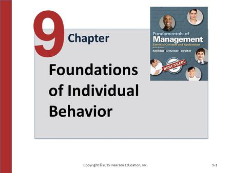 Copyright ©2015 Pearson Education, Inc.9-1 Chapter 9 Foundations of Individual Behavior.