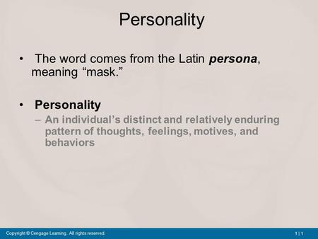"1 | 1 Copyright © Cengage Learning. All rights reserved. Personality The word comes from the Latin persona, meaning ""mask."" Personality –An individual's."