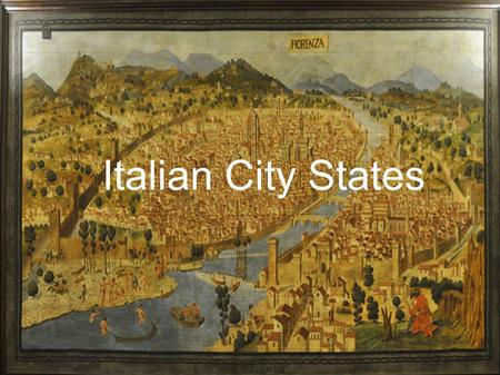 "Italian City States. Primary Source ""We have around about us thirty thousand estates... yielding us yearly bread and meat, wine and oil, vegetables and."