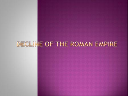  After ruling the area of the Mediterranean for hundreds of years Roman Empire faced threats from in and outside the Empire  With the death of Marcus.