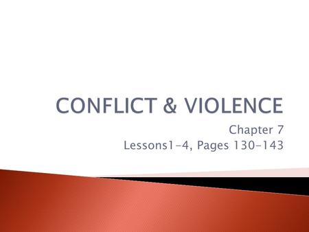 Chapter 7 Lessons1-4, Pages 130-143. What is a conflict?  Is a disagreement between two people with opposing viewpoints, interests, or needs.