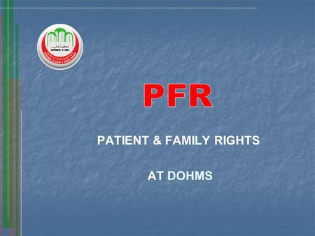PATIENT & FAMILY RIGHTS AT DOHMS. Fully understand and practice all your rights. You will receive a written copy of these rights from the Reception, Registration.