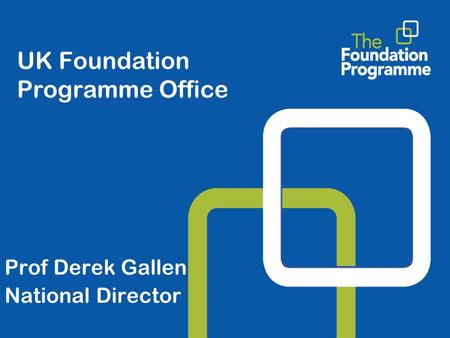 UK Foundation Programme Office Prof Derek Gallen National Director.