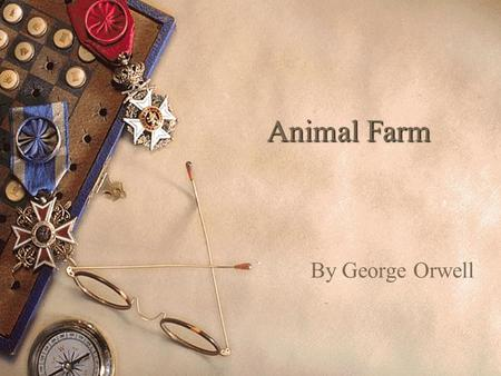 Animal Farm By George Orwell. Allegory  Animal Farm is an allegorical fable in which animals attempt to create a revolutionary utopia. In the end their.