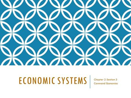 ECONOMIC SYSTEMS Chapter 2 Section 3 Command Economies.