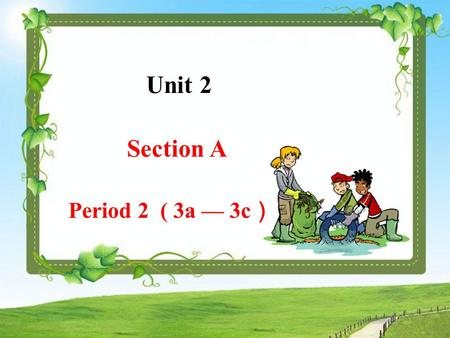 Unit 2 Section A Period 2 ( 3a — 3c ). More and more volunteers make contribution to our society.