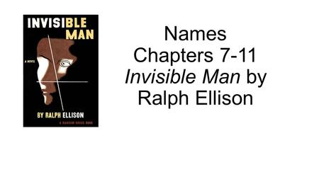 Names Chapters 7-11 Invisible Man by Ralph Ellison.