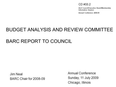 BUDGET ANALYSIS AND REVIEW COMMITTEE BARC REPORT TO COUNCIL Jim Neal BARC Chair for 2008-09 Annual Conference Sunday, 11 July 2009 Chicago, Illinois CD.
