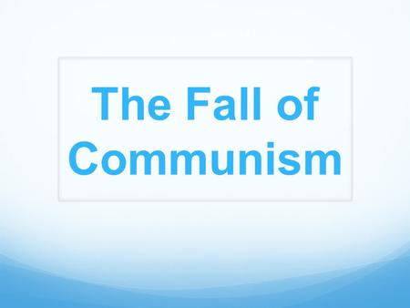 The Fall of Communism. General Failures Economic By the 1970s, Communist economies still had not caught up with the more advanced capitalist economies.