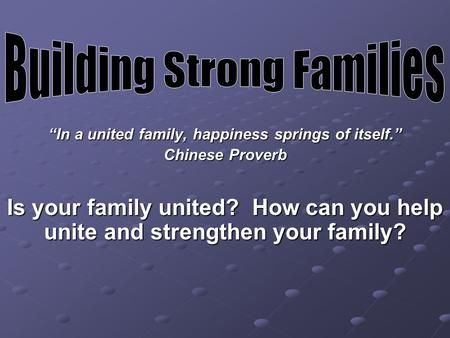 """In a united family, happiness springs of itself."" Chinese Proverb Is your family united? How can you help unite and strengthen your family?"