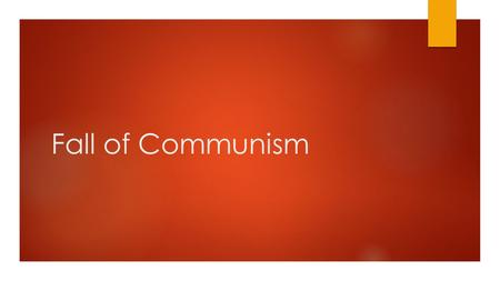 Fall of Communism. Mikhail Gorbachev – head of Communist party (1985-1991)