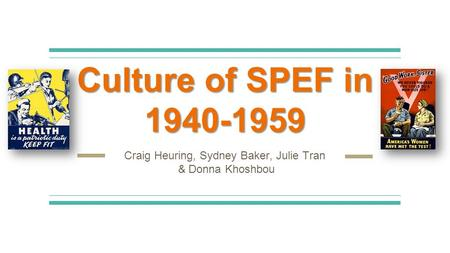 Culture of SPEF in 1940-1959 Craig Heuring, Sydney Baker, Julie Tran & Donna Khoshbou.