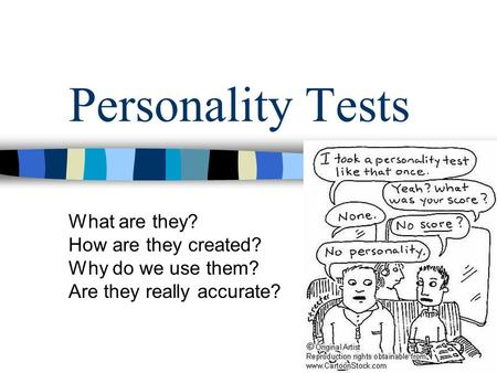 Personality Tests What are they? How are they created? Why do we use them? Are they really accurate?