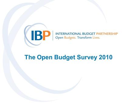 The Open Budget Survey 2010. www.InternationalBudget.org2 What is the Open Budget Survey 2010? A comprehensive assessment that evaluates: –public access.