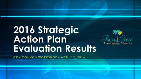 CITY COUNCIL WORKSHOP – APRIL 12, 2016 2016 Strategic Action Plan Evaluation Results.