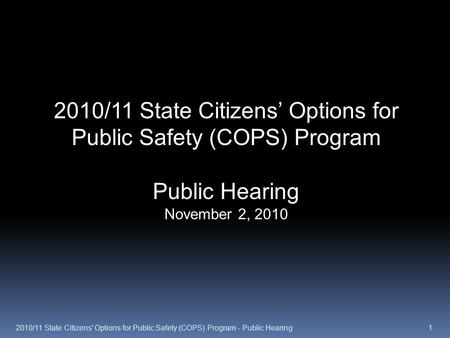 2010/11 State Citizens' Options for Public Safety (COPS) Program Public Hearing November 2, 2010 12010/11 State Citizens' Options for Public Safety (COPS)