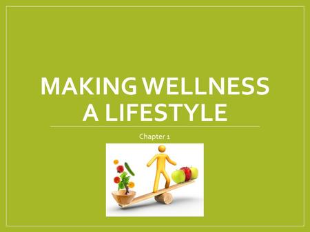 MAKING WELLNESS A LIFESTYLE Chapter 1. Wellness & Quality of Life Wellness is the state of being in good health Often associated with quality of life.