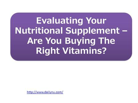 Evaluating Your Nutritional Supplement – Are You Buying The Right Vitamins?