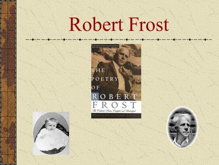 Robert Frost. (1874-1963) Robert Frost began writing poetry as a high school student in New England. However, he wasn't recognized as a major poet until.
