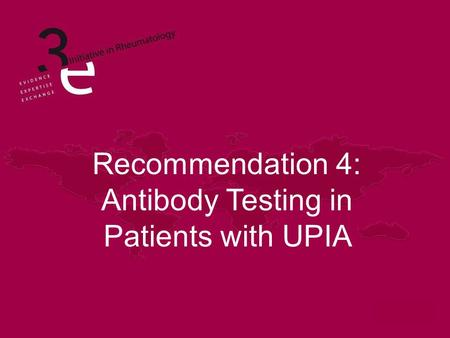 Recommendation 4: Antibody Testing in Patients with UPIA.