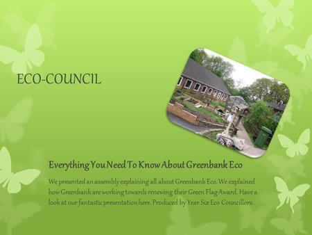ECO-COUNCIL Everything You Need To Know About Greenbank Eco We presented an assembly explaining all about Greenbank Eco. We explained how Greenbank are.