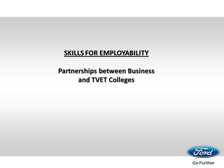 SKILLS FOR EMPLOYABILITY Partnerships between Business and TVET Colleges.