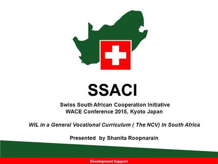 Swiss South African Cooperation Initiative WACE Conference 2015, Kyoto Japan WIL in a General Vocational Curriculum ( The NCV) In South Africa Presented.