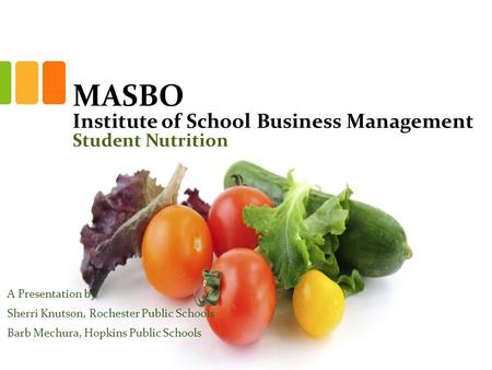 MASBO Institute of School Business Management Student Nutrition A Presentation by Sherri Knutson, Rochester Public Schools Barb Mechura, Hopkins Public.