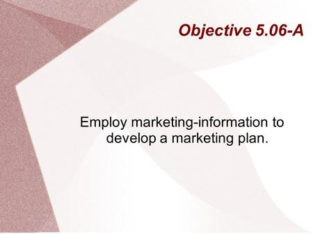 Employ marketing-information to develop a marketing plan.