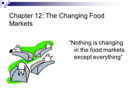 "Chapter 12: The Changing Food Markets ""Nothing is changing in the food markets except everything"""