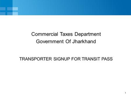 1 TRANSPORTER SIGNUP FOR TRANSIT PASS Commercial Taxes Department Government Of Jharkhand.