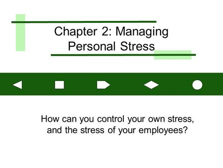 Chapter 2: Managing Personal Stress How can you control your own stress, and the stress of your employees?