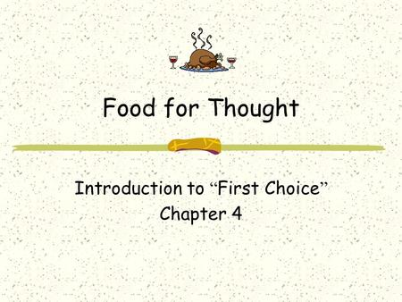 "Food for Thought Introduction to "" First Choice "" Chapter 4."