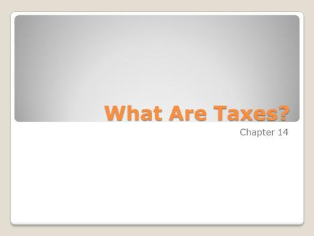 What Are Taxes? Chapter 14. Funding Government Programs Citizens of the United States authorize the government, through the Constitution and elected.