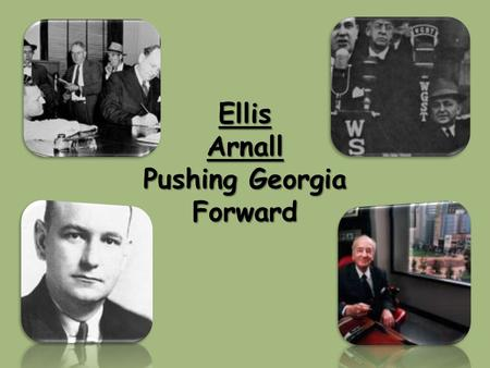 Ellis Arnall Pushing Georgia Forward. Standard SS8H10 The student will evaluate key post-World War II developments of Georgia from 1945 to 1970. Element.