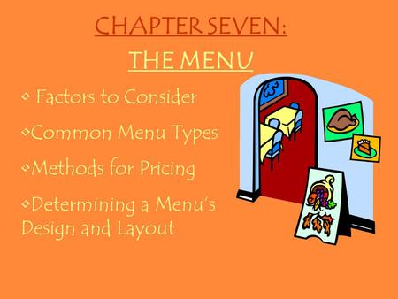 CHAPTER SEVEN: THE MENU Factors to Consider Common Menu Types Methods for Pricing Determining a Menu's Design and Layout.