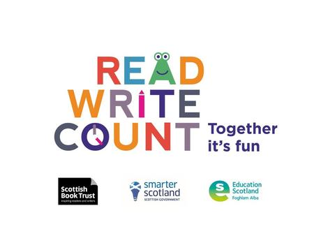 Read, Write, Count a campaign to provide advice and materials to families to help raise attainment for all and to close the attainment gap www.readwritecount.scot.
