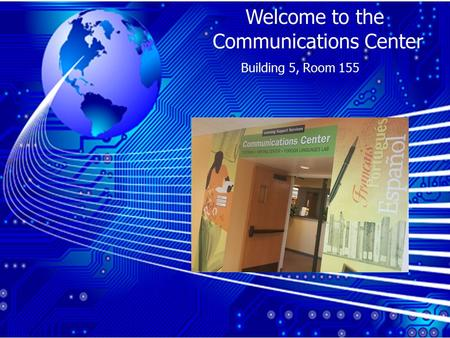 Welcome to the Communications Center Building 5, Room 155.