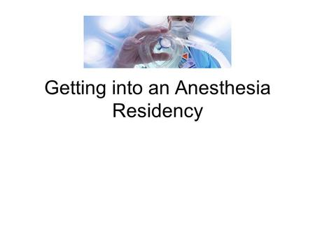 Getting into an Anesthesia Residency. Anesthesiology.