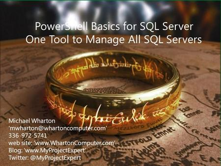 Wharton Computer Consulting, Inc. PowerShell Basics for SQL Server One Tool to Manage All SQL Servers Michael Wharton 336-972-5741.