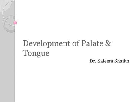 Development of Palate & Tongue