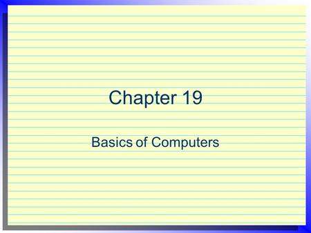 Chapter 19 Basics of Computers. Chapter 19 examines computer hardware and the software19 programs businesses use.