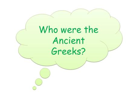 Who were the Ancient Greeks?. Greek timeline 776 BC The first Olympic games 750 BC Early Greek culture. Homer writes the epics the Iliad and the Odyssey.
